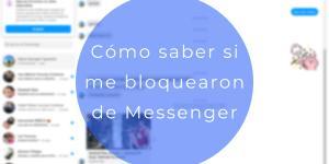 Cómo saber si me bloquearon en Messenger